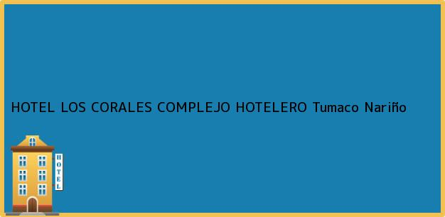 Teléfono, Dirección y otros datos de contacto para HOTEL LOS CORALES COMPLEJO HOTELERO, Tumaco, Nariño, Colombia