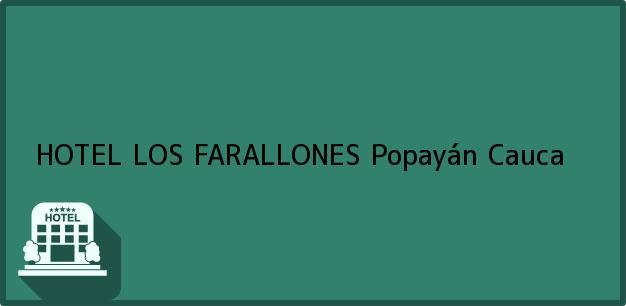 Teléfono, Dirección y otros datos de contacto para HOTEL LOS FARALLONES, Popayán, Cauca, Colombia