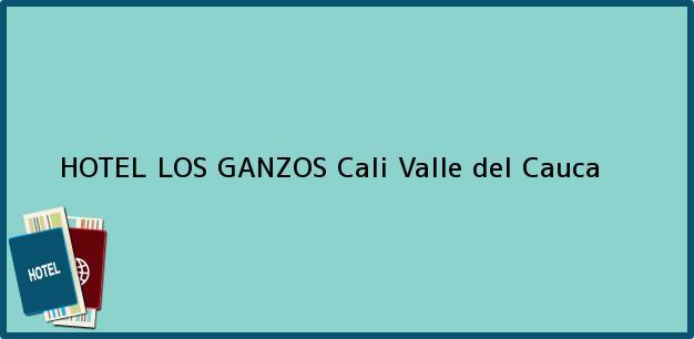 Teléfono, Dirección y otros datos de contacto para HOTEL LOS GANZOS, Cali, Valle del Cauca, Colombia