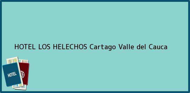 Teléfono, Dirección y otros datos de contacto para HOTEL LOS HELECHOS, Cartago, Valle del Cauca, Colombia
