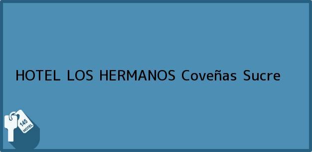 Teléfono, Dirección y otros datos de contacto para HOTEL LOS HERMANOS, Coveñas, Sucre, Colombia