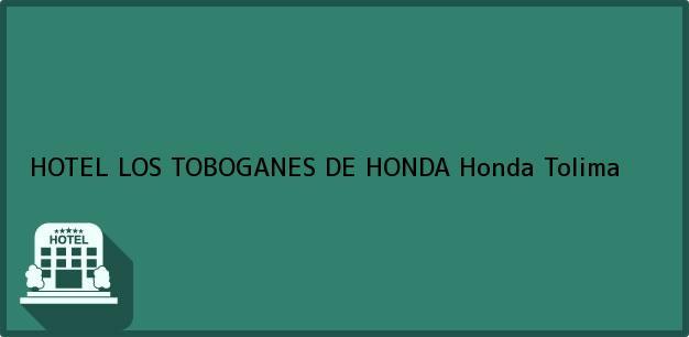 Teléfono, Dirección y otros datos de contacto para HOTEL LOS TOBOGANES DE HONDA, Honda, Tolima, Colombia