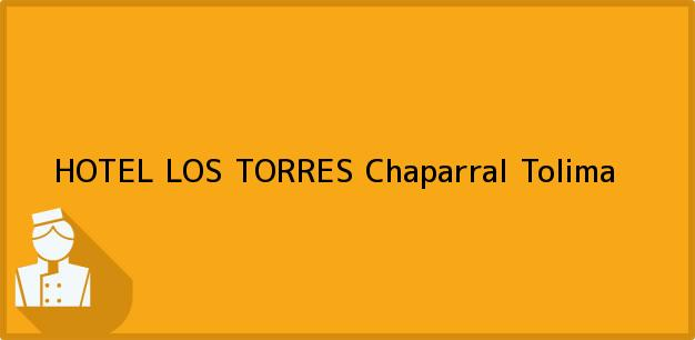 Teléfono, Dirección y otros datos de contacto para HOTEL LOS TORRES, Chaparral, Tolima, Colombia