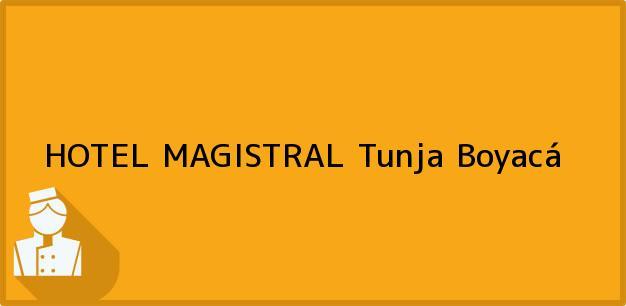 Teléfono, Dirección y otros datos de contacto para HOTEL MAGISTRAL, Tunja, Boyacá, Colombia