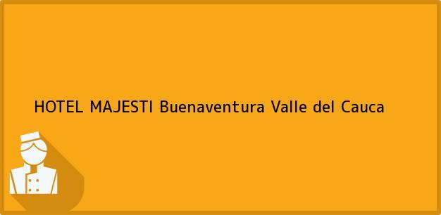 Teléfono, Dirección y otros datos de contacto para HOTEL MAJESTI, Buenaventura, Valle del Cauca, Colombia