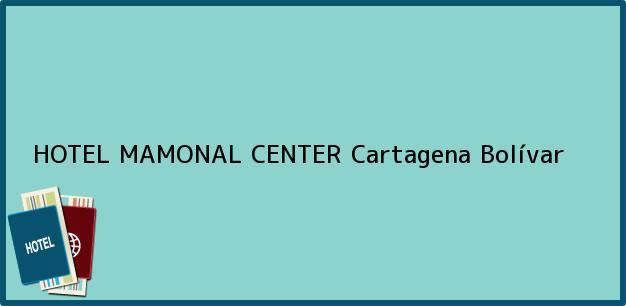 Teléfono, Dirección y otros datos de contacto para HOTEL MAMONAL CENTER, Cartagena, Bolívar, Colombia
