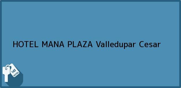 Teléfono, Dirección y otros datos de contacto para HOTEL MANA PLAZA, Valledupar, Cesar, Colombia