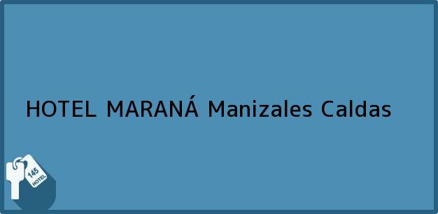 Teléfono, Dirección y otros datos de contacto para HOTEL MARANÁ, Manizales, Caldas, Colombia