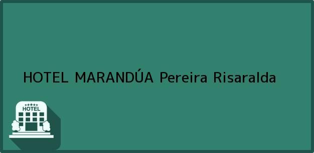Teléfono, Dirección y otros datos de contacto para HOTEL MARANDÚA, Pereira, Risaralda, Colombia