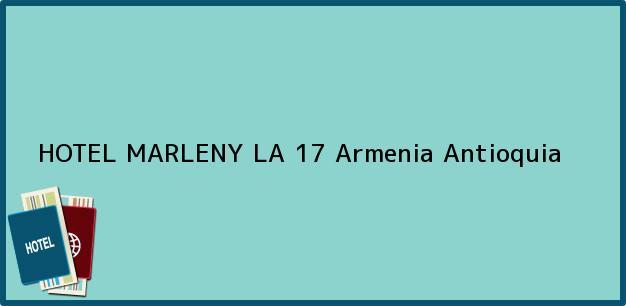 Teléfono, Dirección y otros datos de contacto para HOTEL MARLENY LA 17, Armenia, Antioquia, Colombia