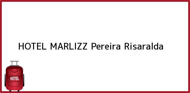 Teléfono, Dirección y otros datos de contacto para HOTEL MARLIZZ, Pereira, Risaralda, Colombia