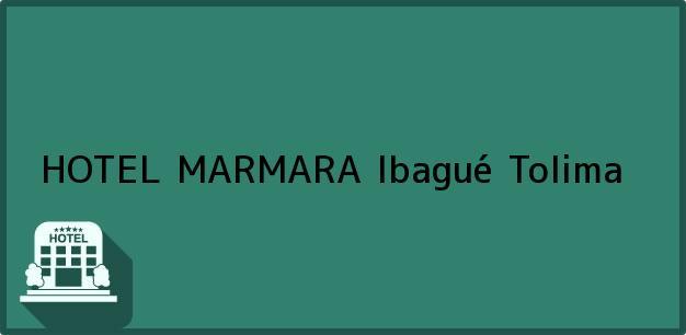 Teléfono, Dirección y otros datos de contacto para HOTEL MARMARA, Ibagué, Tolima, Colombia