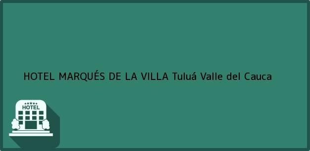 Teléfono, Dirección y otros datos de contacto para HOTEL MARQUÉS DE LA VILLA, Tuluá, Valle del Cauca, Colombia