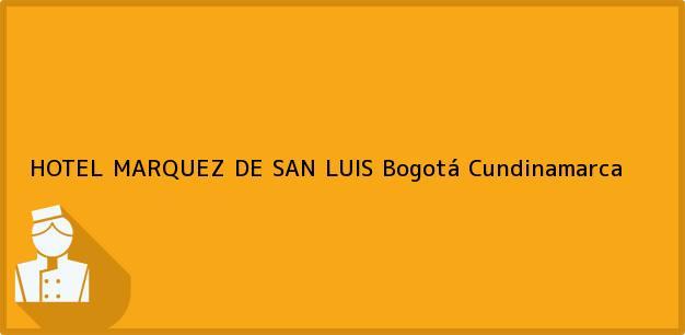Teléfono, Dirección y otros datos de contacto para HOTEL MARQUEZ DE SAN LUIS, Bogotá, Cundinamarca, Colombia