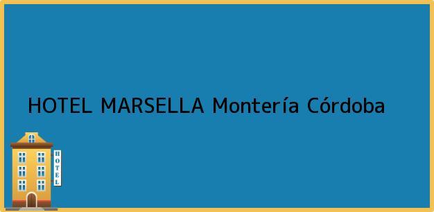 Teléfono, Dirección y otros datos de contacto para HOTEL MARSELLA, Montería, Córdoba, Colombia