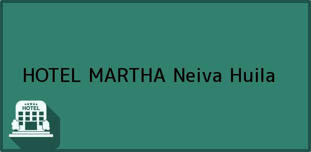 Teléfono, Dirección y otros datos de contacto para HOTEL MARTHA, Neiva, Huila, Colombia