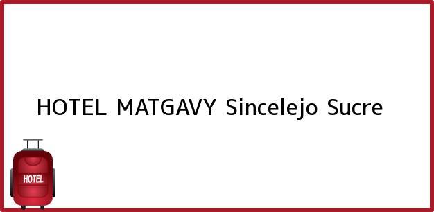 Teléfono, Dirección y otros datos de contacto para HOTEL MATGAVY, Sincelejo, Sucre, Colombia