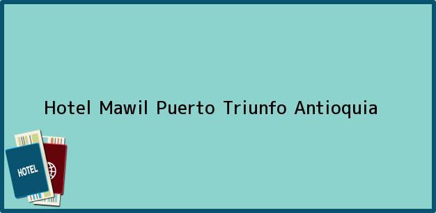 Teléfono, Dirección y otros datos de contacto para Hotel Mawil, Puerto Triunfo, Antioquia, Colombia