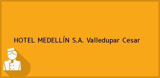 Teléfono, Dirección y otros datos de contacto para HOTEL MEDELLÍN S.A., Valledupar, Cesar, Colombia