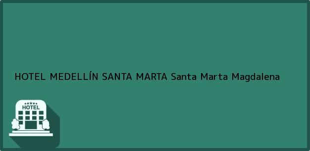 Teléfono, Dirección y otros datos de contacto para HOTEL MEDELLÍN SANTA MARTA, Santa Marta, Magdalena, Colombia