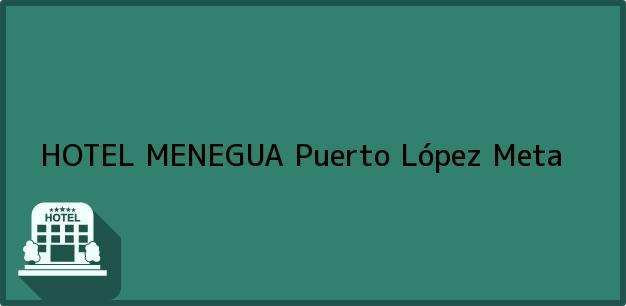 Teléfono, Dirección y otros datos de contacto para HOTEL MENEGUA, Puerto López, Meta, Colombia