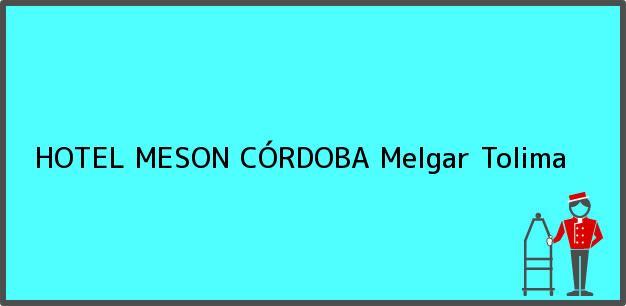Teléfono, Dirección y otros datos de contacto para HOTEL MESON CÓRDOBA, Melgar, Tolima, Colombia