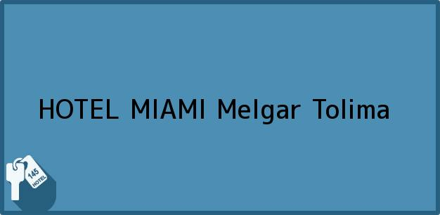 Teléfono, Dirección y otros datos de contacto para HOTEL MIAMI, Melgar, Tolima, Colombia