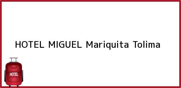 Teléfono, Dirección y otros datos de contacto para HOTEL MIGUEL, Mariquita, Tolima, Colombia