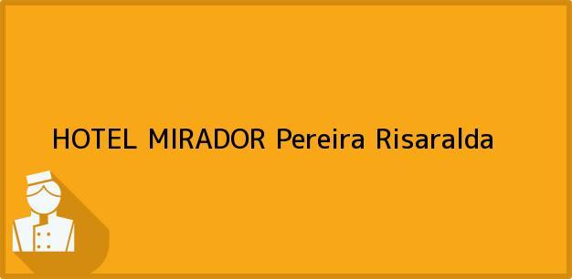 Teléfono, Dirección y otros datos de contacto para HOTEL MIRADOR, Pereira, Risaralda, Colombia