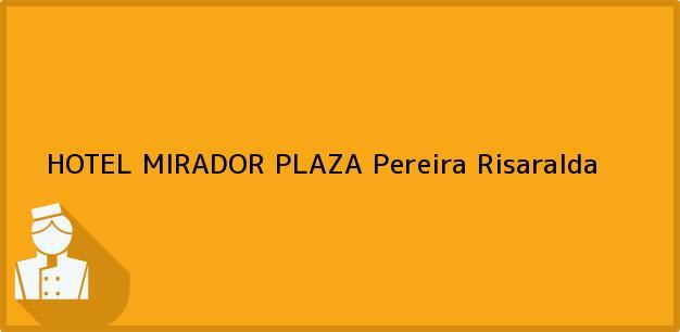 Teléfono, Dirección y otros datos de contacto para HOTEL MIRADOR PLAZA, Pereira, Risaralda, Colombia