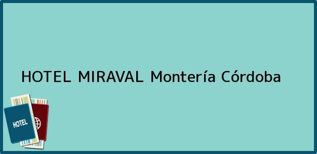 Teléfono, Dirección y otros datos de contacto para HOTEL MIRAVAL, Montería, Córdoba, Colombia