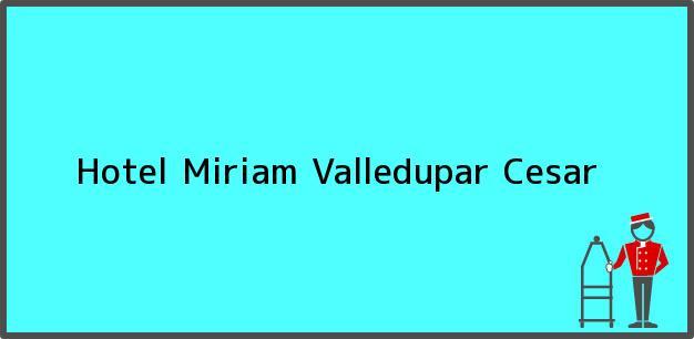 Teléfono, Dirección y otros datos de contacto para Hotel Miriam, Valledupar, Cesar, Colombia
