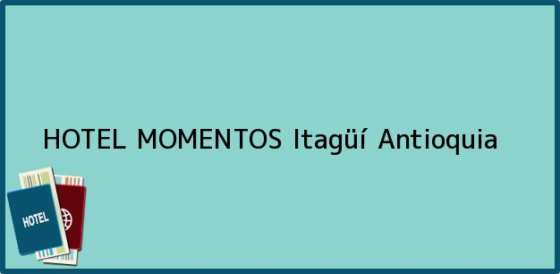 Teléfono, Dirección y otros datos de contacto para HOTEL MOMENTOS, Itagüí, Antioquia, Colombia