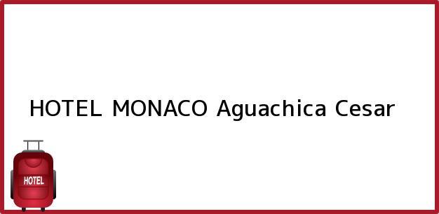 Teléfono, Dirección y otros datos de contacto para HOTEL MONACO, Aguachica, Cesar, Colombia
