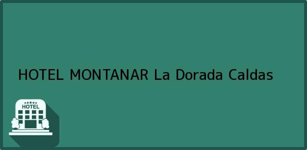 Teléfono, Dirección y otros datos de contacto para HOTEL MONTANAR, La Dorada, Caldas, Colombia