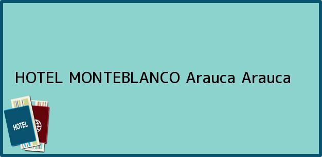 Teléfono, Dirección y otros datos de contacto para HOTEL MONTEBLANCO, Arauca, Arauca, Colombia