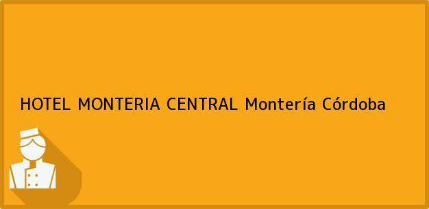 Teléfono, Dirección y otros datos de contacto para HOTEL MONTERIA CENTRAL, Montería, Córdoba, Colombia