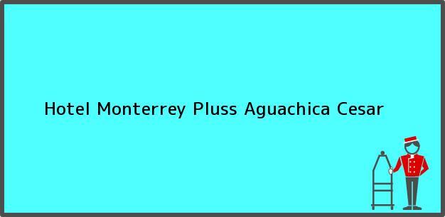 Teléfono, Dirección y otros datos de contacto para Hotel Monterrey Pluss, Aguachica, Cesar, Colombia