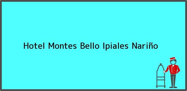 Teléfono, Dirección y otros datos de contacto para Hotel Montes Bello, Ipiales, Nariño, Colombia
