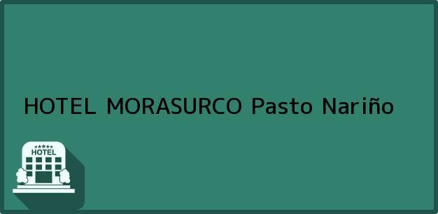 Teléfono, Dirección y otros datos de contacto para HOTEL MORASURCO, Pasto, Nariño, Colombia