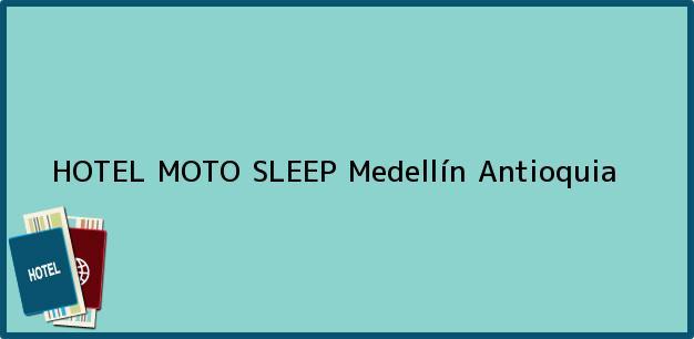 Teléfono, Dirección y otros datos de contacto para HOTEL MOTO SLEEP, Medellín, Antioquia, Colombia