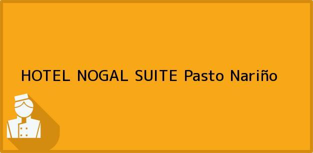 Teléfono, Dirección y otros datos de contacto para HOTEL NOGAL SUITE, Pasto, Nariño, Colombia