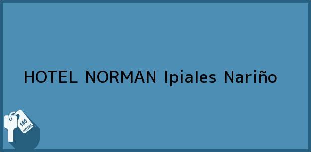 Teléfono, Dirección y otros datos de contacto para HOTEL NORMAN, Ipiales, Nariño, Colombia