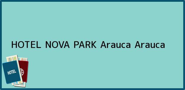 Teléfono, Dirección y otros datos de contacto para HOTEL NOVA PARK, Arauca, Arauca, Colombia