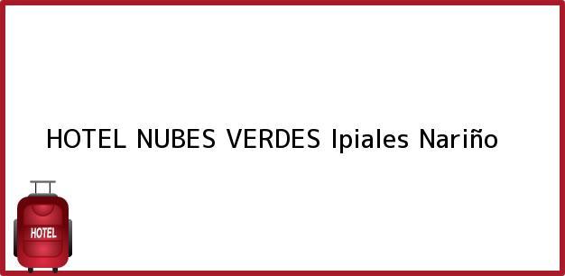 Teléfono, Dirección y otros datos de contacto para HOTEL NUBES VERDES, Ipiales, Nariño, Colombia