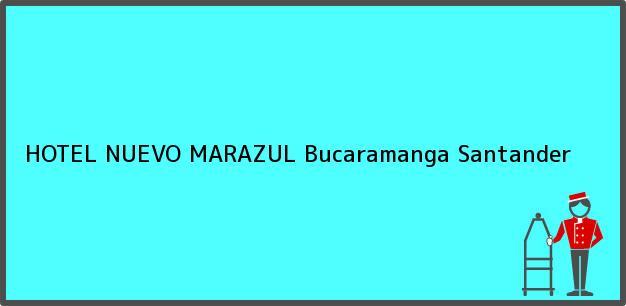 Teléfono, Dirección y otros datos de contacto para HOTEL NUEVO MARAZUL, Bucaramanga, Santander, Colombia