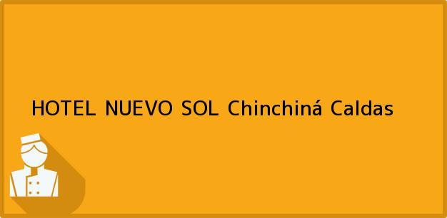Teléfono, Dirección y otros datos de contacto para HOTEL NUEVO SOL, Chinchiná, Caldas, Colombia
