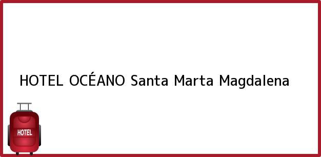 Teléfono, Dirección y otros datos de contacto para HOTEL OCÉANO, Santa Marta, Magdalena, Colombia