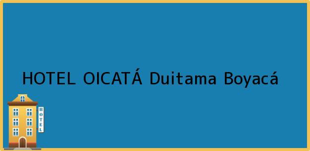 Teléfono, Dirección y otros datos de contacto para HOTEL OICATÁ, Duitama, Boyacá, Colombia