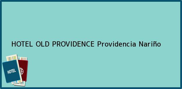 Teléfono, Dirección y otros datos de contacto para HOTEL OLD PROVIDENCE, Providencia, Nariño, Colombia